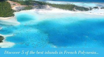 discover 5 of the best islands in French Polynesia